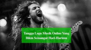 Tangga Lagu Musik Online Yang Bikin Semangat Hari-Harimu